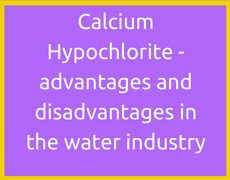 Calcium Hypochlorite - advantages and disadvantages in the water industry