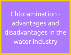 Chloramination - advantages and disadvantages in the water industry