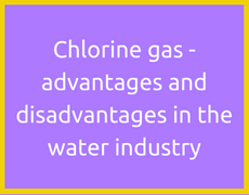 Chlorine gas - advantages and disadvantages in the water industry