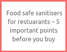 Food safe sanitisers for restuarants – 5 important points before you buy