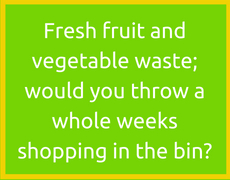 Fresh fruit and vegetable waste; would you throw a whole weeks shopping in the bin?