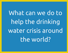 What can we do to help the drinking water crisis around the world_
