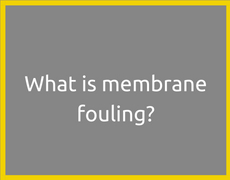 What is membrane fouling