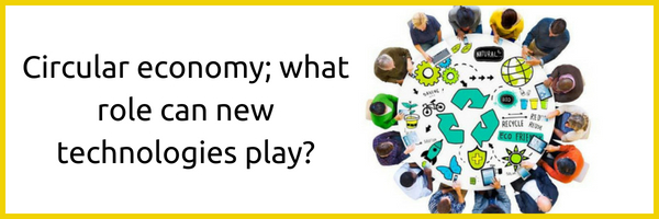 Circular economy; what role can new technologies play_