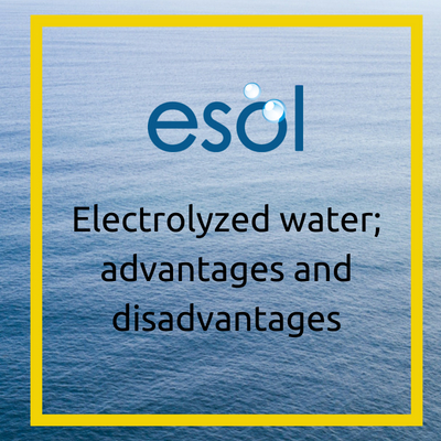 ESOL Electrolyzed water; advantages and disadvantages