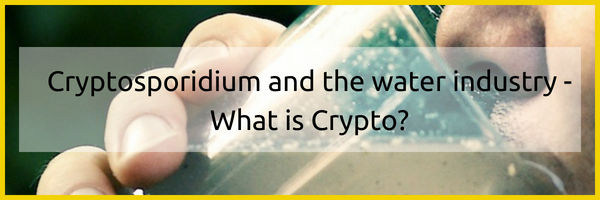 Cryptosporidium and the water industry - What is Crypto_
