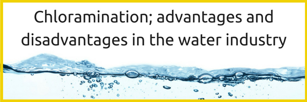 Chloramination; advantages and disadvantages in the water industry