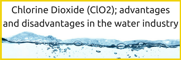 Chlorine Dioxide (ClO2); advantages and disadvantages in the water industry