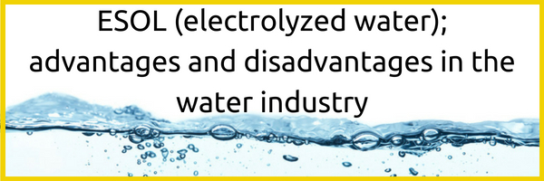 ESOL (electrolyzed water); advantages and disadvantages in the water industry (1)