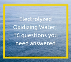 Electrolyzed Oxidizing Water; 16 questions you need answered