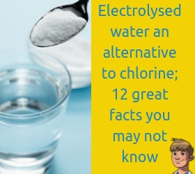 Electrolysed-water-an-alternative-to-chlorine-12-great-facts-you-may-not-know