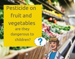 Peticide on fruit and vegetables are they dangerous to children