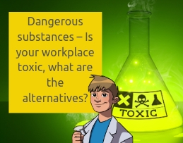 Dangerous substances – Is your workplace toxic, what are the alternatives_ (1)