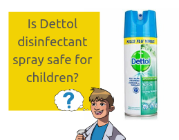 Is Dettol disinfectant spray safe for children_