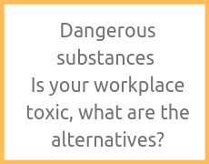 Dangerous substances – Is your workplace toxic, what are the alternatives?