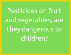 Pesticides on fruit and vegetables, are they dangerous to children?