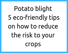Potato blight: 5 eco-friendly tips on how to reduce the risk to your crops